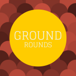 Upcoming Ground Rounds